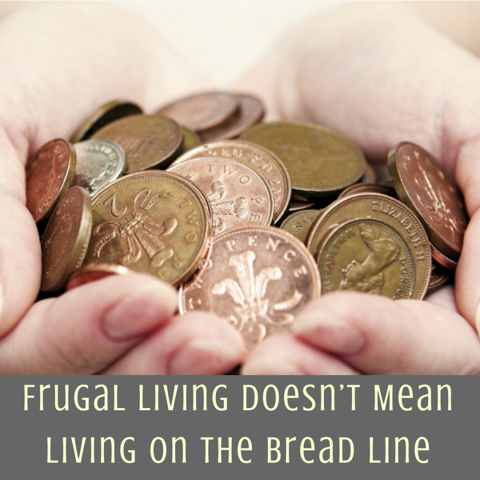 Frugal Living Doesn't Mean Living on the Bread Line